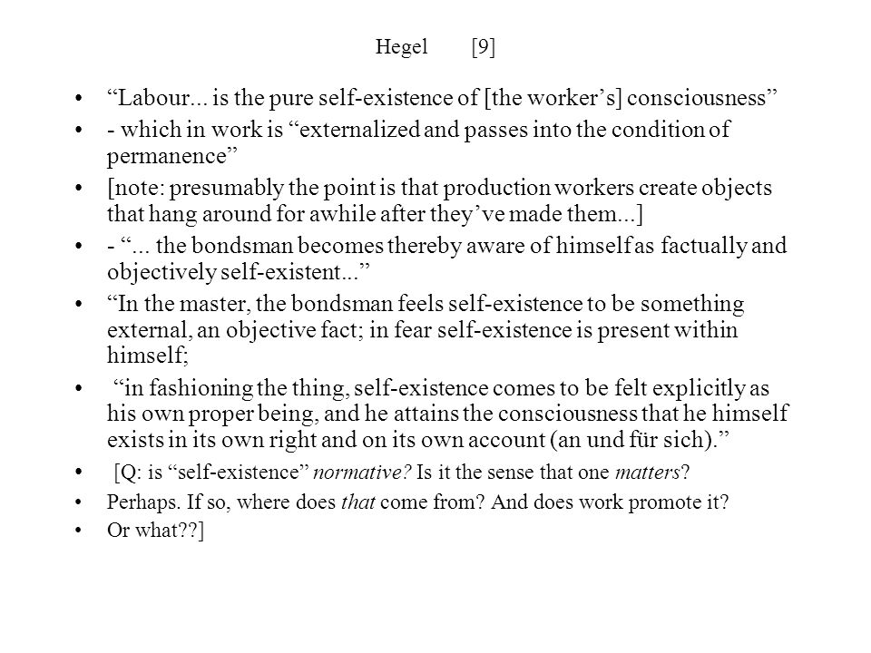 Labour... is the pure self-existence of [the worker's] consciousness